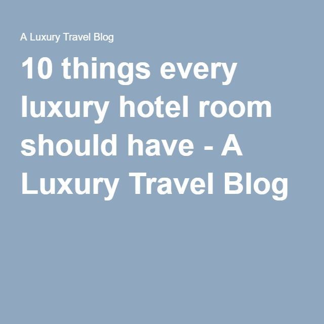 10 things every luxury hotel room should have - A Luxury Travel Blog