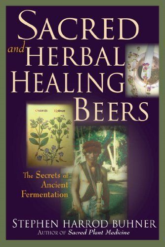 Sacred and Herbal Healing Beers: The Secrets of Ancient Fermentation by Stephen Harrod Buhner, http://www.amazon.com/gp/product/B00FP5DZ70/ref=as_li_tl?ie=UTF8&camp=1789&creative=390957&creativeASIN=B00FP5DZ70&linkCode=as2&tag=vilvie-20&linkId=JS32CQQIHER6XEDB