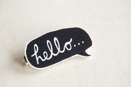 'Hello' brooch. Ah, I have liked this for many moons.