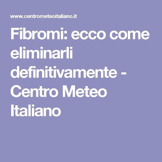 Fibromi: ecco come eliminarli definitivamente - Centro Meteo Italiano