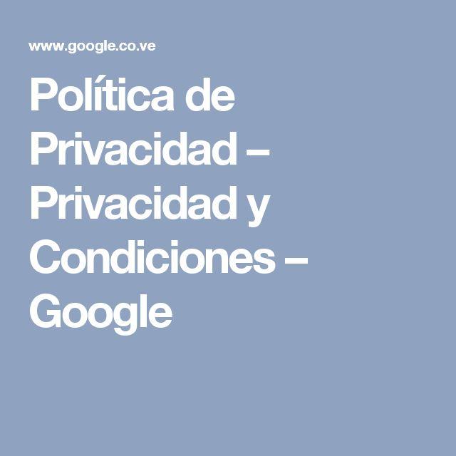 Política de Privacidad – Privacidad y Condiciones – Google