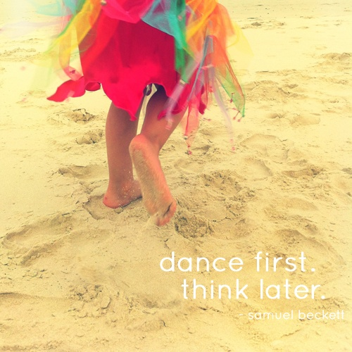 dance first, think later.Dance Parties, Inspiration, Dancers, Just Dance, Dance Dance, Dancey Dance, My Life, Life Mottos, Living