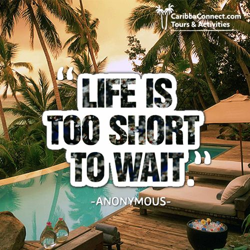 Life is way too short to wait. Go out there and do what you've always wanted to do!  #explore #travel #adventure #CaribbaConnect