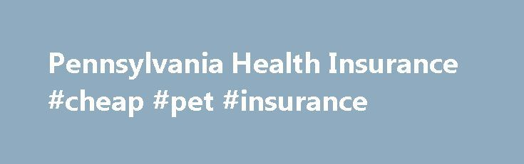 Pennsylvania Health Insurance #cheap #pet #insurance http://insurance.remmont.com/pennsylvania-health-insurance-cheap-pet-insurance/  #inexpensive health insurance # Pa Health Insurance Marketplace Prices – Compare And Enroll The Pa Health Insurance Marketplace offers affordable Exchange medical plans and generous tax subsidies. Many Pennsylvania consumers now pay less for their coverage than before the Affordable Care Act (ACA) was created. But there are still a few surprises along the way…