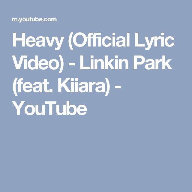 Heavy (Official Lyric Video) - Linkin Park (feat. Kiiara) - YouTube