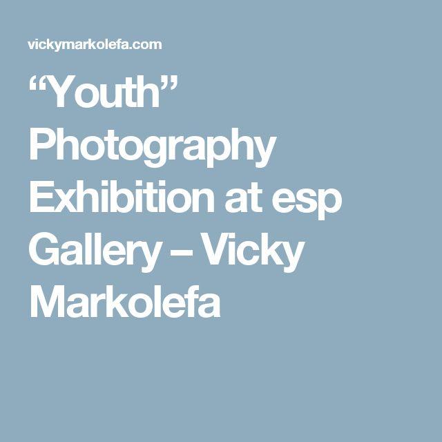 """Youth"" Photography Exhibition at esp Gallery – Vicky Markolefa"