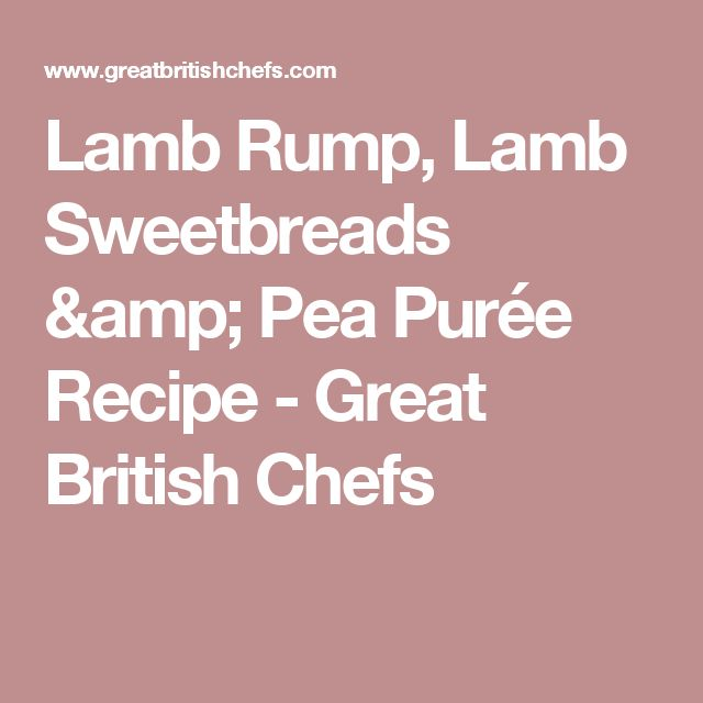 Lamb Rump, Lamb Sweetbreads & Pea Purée Recipe - Great British Chefs
