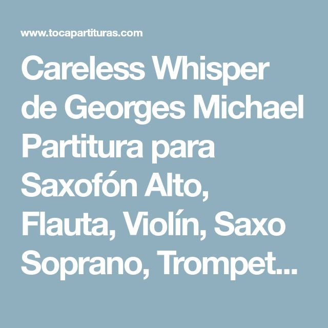 Careless Whisper de Georges Michael Partitura para Saxofón Alto, Flauta, Violín, Saxo Soprano, Trompeta, Tenor Sax, Clarinete y Trombón sheet music Careless Whisper Instrumental Saxo Partitura Letras y acordes