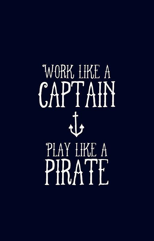 Travaille comme un Capitaine. Joue comme un pirate. Plus