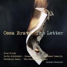 "COSA BRAVA : "" the letter "" ( intakt records/ orkhestra ) jazzman 639 CHOC  personnel : fred frith (comp,g,voc) carla kihsltedt (vln,hca,voc) zeena parkins (acc,cla,voc) shazhad ismaily (elb,voc) matthias bossi (dm,perc) http://www.qobuz.com/album/the-letter-cosa-brava-with-fred-frith-carla-kihlstedt-zeena-parkins-shahzad-ismaily-matthias-bossi-the-norman-conquest/7640120192044"