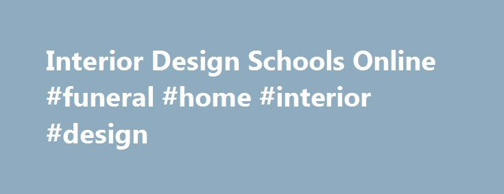 Interior Design Schools Online #funeral #home #interior #design http://design.nef2.com/interior-design-schools-online-funeral-home-interior-design/  #interior design online schools # Interior design schools online By Maryalene LaPonsie | August 23, 2016 If you spend your nights glued to HGTV and have a stack of home design magazines on your end table, you might be interested in earning an interior design degree. Interior designers take spaces of every size and transform them to suit a…