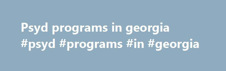 Psyd programs in georgia #psyd #programs #in #georgia http://fort-worth.remmont.com/psyd-programs-in-georgia-psyd-programs-in-georgia/  # Welcome to Psychology at Georgia Tech. Psychology is generally defined as the science of mind and behavior, and therefore psychology can easily be seen as the primary science of who we are as active, agentic human beings. Other social and behavioral sciences study human outcroppings, the social structures created by humans or the artifacts created and…