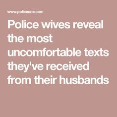 Police wives reveal the most uncomfortable texts they've received from their husbands