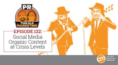 Social media organic content at crisis levels | This Old Markeitng podcast