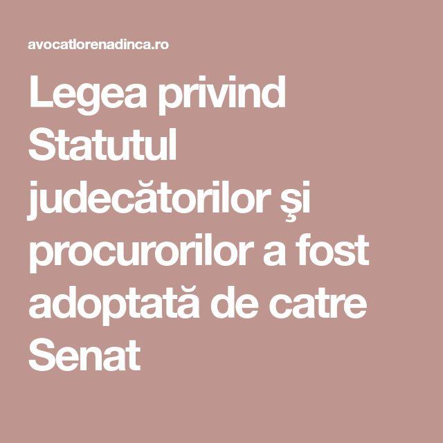Legea privind Statutul judecătorilor şi procurorilor a fost adoptată de catre Senat
