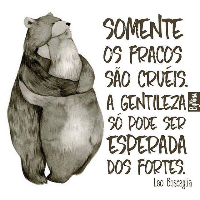 A gentileza só pode ser esperada dos fortes.