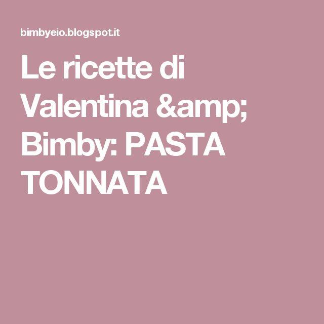 Le ricette di Valentina & Bimby: PASTA TONNATA