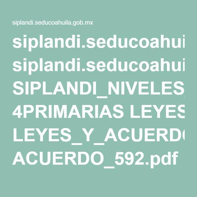 siplandi.seducoahuila.gob.mx SIPLANDI_NIVELES_2015 4PRIMARIAS LEYES_Y_ACUERDOS ACUERDO_592.pdf