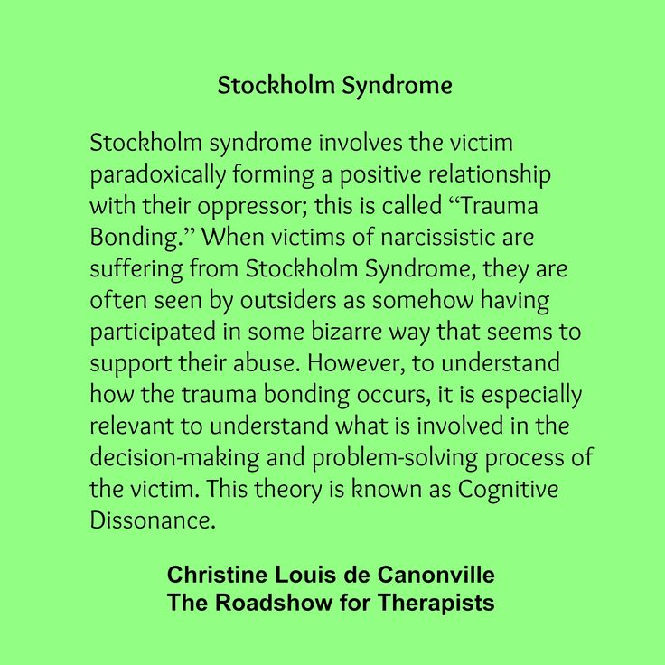 "Stockholm syndrome involves the victim paradoxically forming a positive relationship with their oppressor; this is called ""Trauma Bonding"". When victims of narcissistic are suffering from Stockholm"