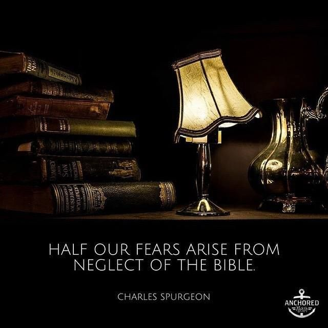 "Charles Spurgeon ... ""Half our fears arise from neglect of the Bible."" - Charles Spurgeon"