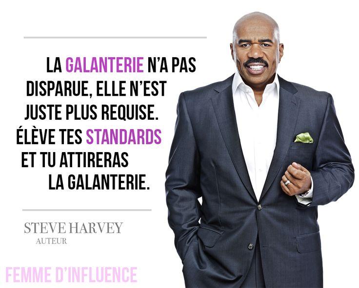 """Citation : """"La galanterie n'a pas disparu, elle n'est juste plus requise. Élève tes standards et tu attireras la galanterie."""" - Steve Harvey"""
