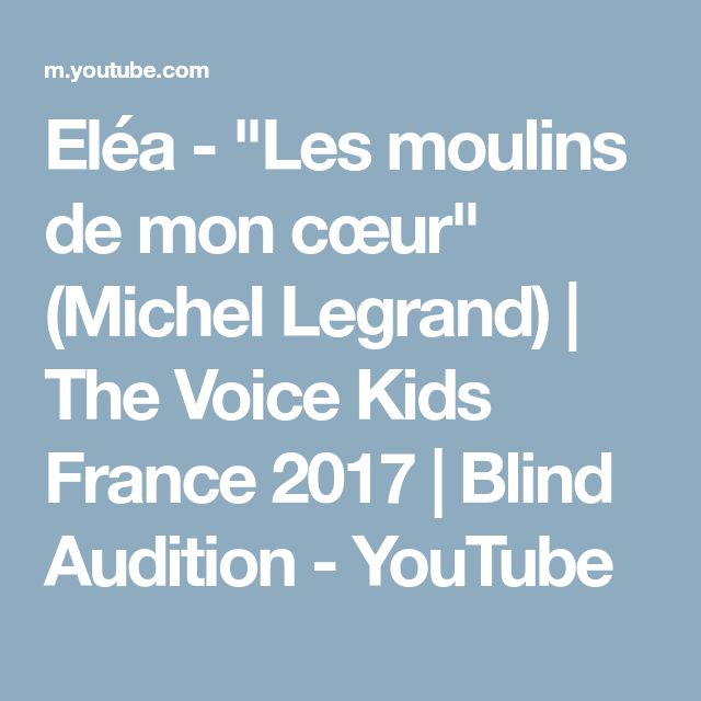 """Eléa - """"Les moulins de mon cœur"""" (Michel Legrand)   The Voice Kids France 2017   Blind Audition - YouTube"""