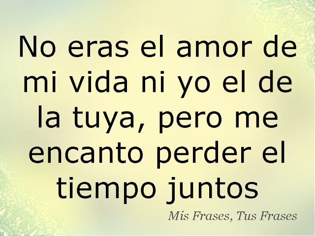 Mis Frases, Tus Frases: No eras el amor