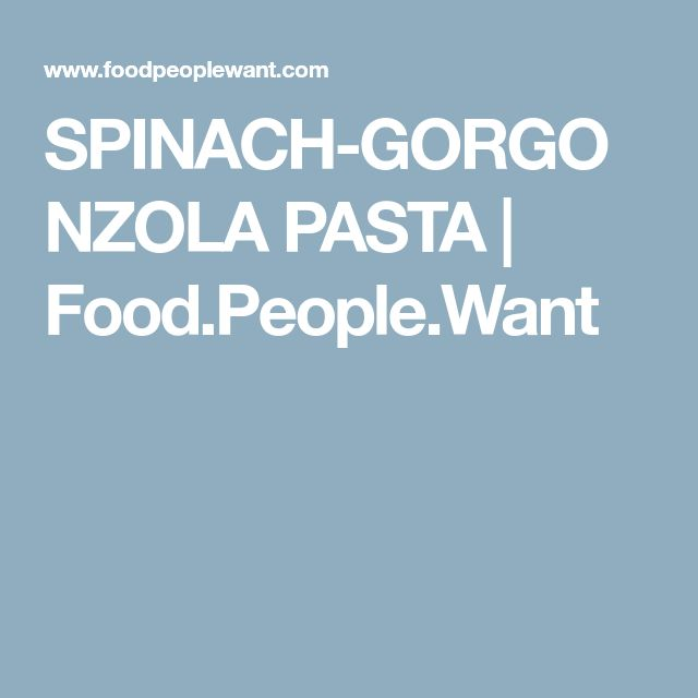 SPINACH-GORGONZOLA PASTA | Food.People.Want