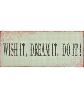 Metalskilt med teksten 'Wish it, dream it, do it!'