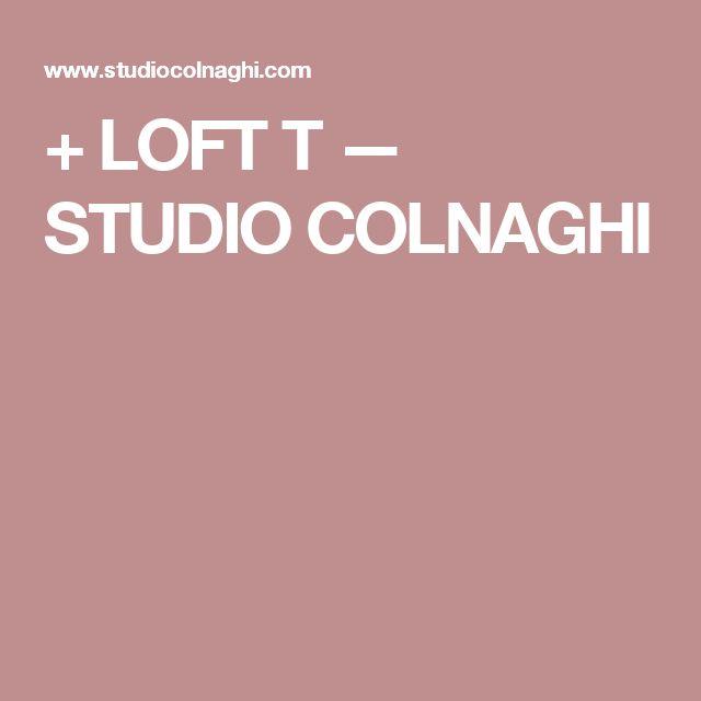 + LOFT T — STUDIO COLNAGHI