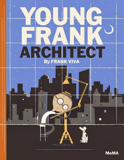 YOUNG FRANK, ARCHITECT by Frank Viva. The first every story book published by MoMA, Young Frank, architect, and his grandfather Old Frank, architect, have a difference of vision in terms of what architecture is... A trip to MoMA to see works by some other Franks who are architects, inspires both Old and Young Frank.