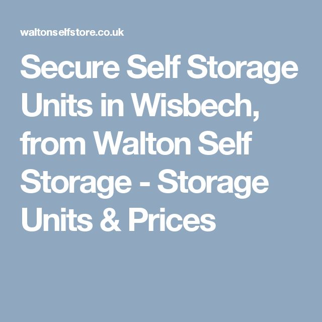 Secure Self Storage Units in Wisbech, from Walton Self Storage - Storage Units & Prices