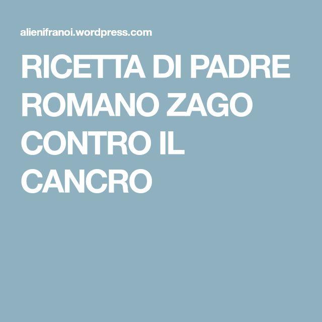 RICETTA DI PADRE ROMANO ZAGO CONTRO IL CANCRO