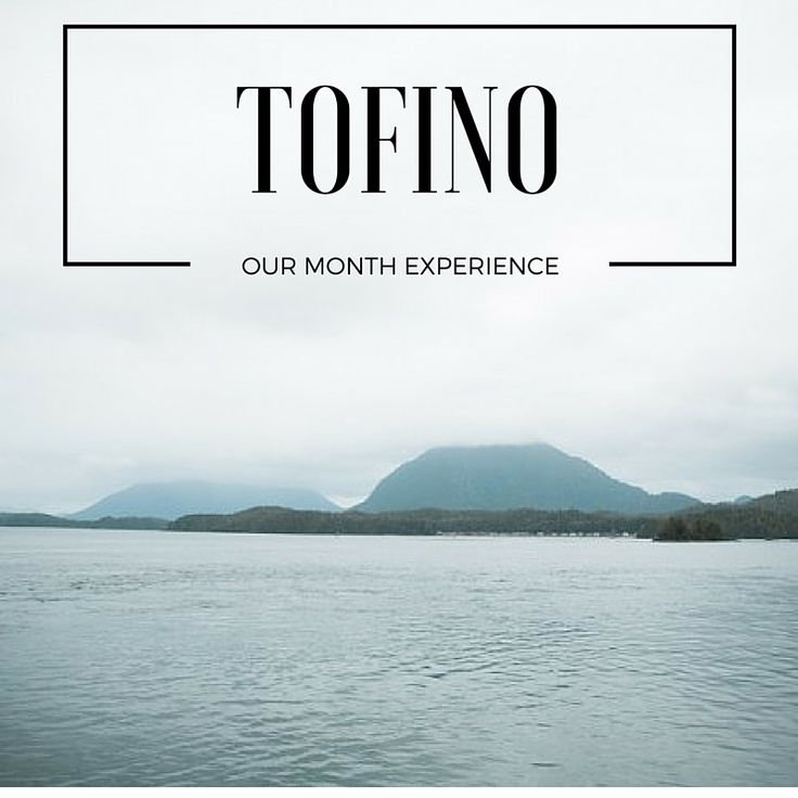 Tofino - Our Month Experience