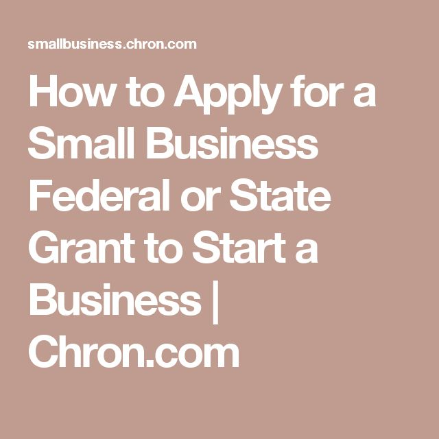 How to Apply for a Small Business Federal or State Grant to Start a Business   Chron.com
