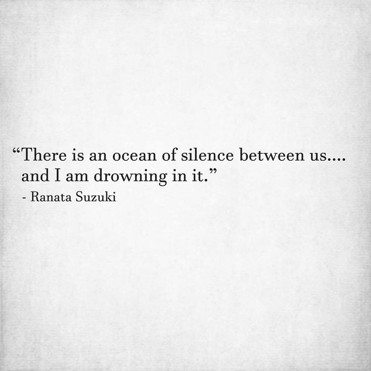 """There is an ocean of silence between us . and I am drowning in it."" - Ranata Suzuki * word porn, emotions, feelings, relatable, missing you, I miss you, lost, tumblr, love, relationship, beautiful, words, quotes, story, quote, sad, breakup, broken heart, heartbroken, loss, loneliness, depression, depressed, unrequited, typography, written, writing, writer, poet, poetry, prose, poem, lost, thoughts, emotions, feelings, relatable, ghost, the past, questions * pinterest.com/ranatasuzuki"