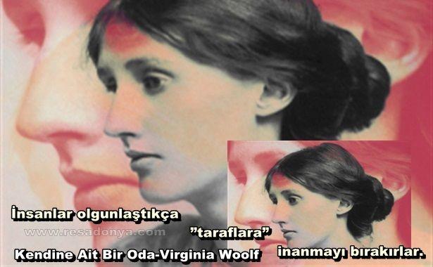"""İnsanlar olgunlaştıkça """"taraflara"""" inanmayı bırakırlar... Kendine Ait Bir Oda-Virginia Woolf http://www.resadonya.com/resimli-kitap-sozleri/"""