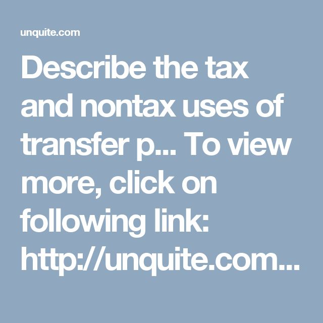 Describe the tax and nontax uses of transfer p... To view more, click on following link: http://unquite.com/question-details/Describe-the-tax-and-nontax-uses-of-transfer-p.../3215 or email us at: query@unquite.com  Question Description  34. Describe the tax and nontax uses of transfer pricing. 38.Describe the trigger event for US tax liability for an unconsolidated foreign subsidiary. 39.How can tax management be used to influence cost of capital for a multinational corporation? 50.Discuss…