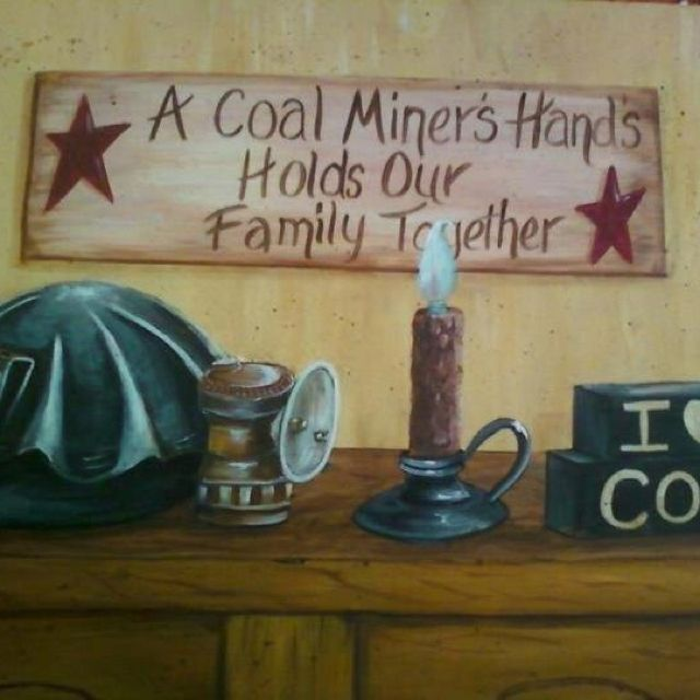 I Love My Coal Miner and he is the Rock of Our Family!!