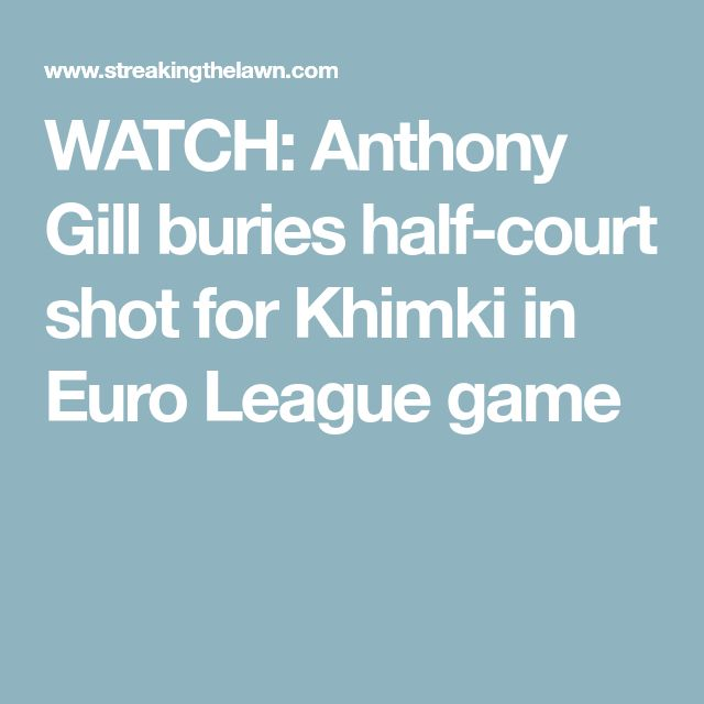WATCH: Anthony Gill buries half-court shot for Khimki in Euro League game