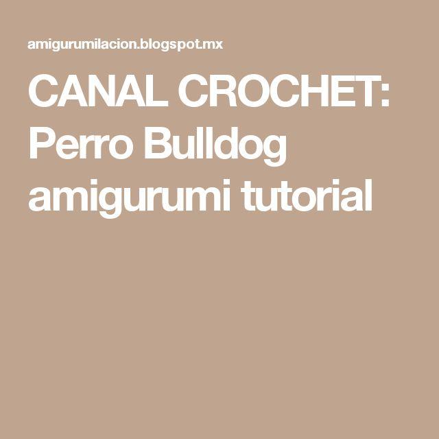 CANAL CROCHET: Perro Bulldog  amigurumi tutorial