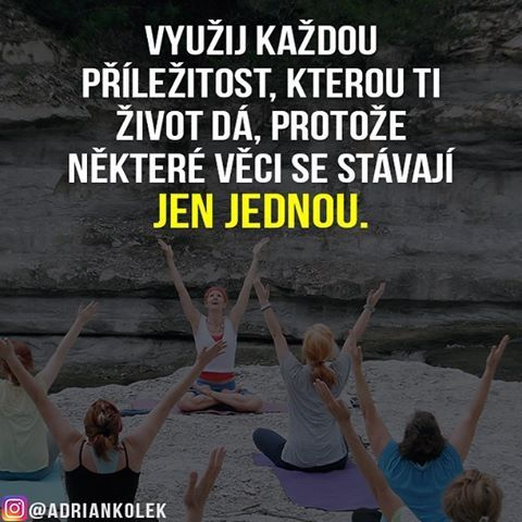 Využij každou příležitost, kterou ti život dá, protože některé věci sa stávají jen jednou.  #motivace #uspech #adriankolek #business244 #czech #slovak #czechgirl #czechboy #sitovymarketing #business #success #lifequotes