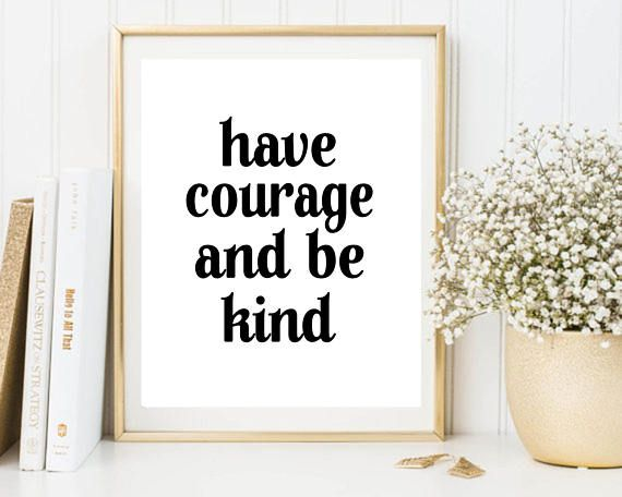 Have courage and be kind printable poster printable quote