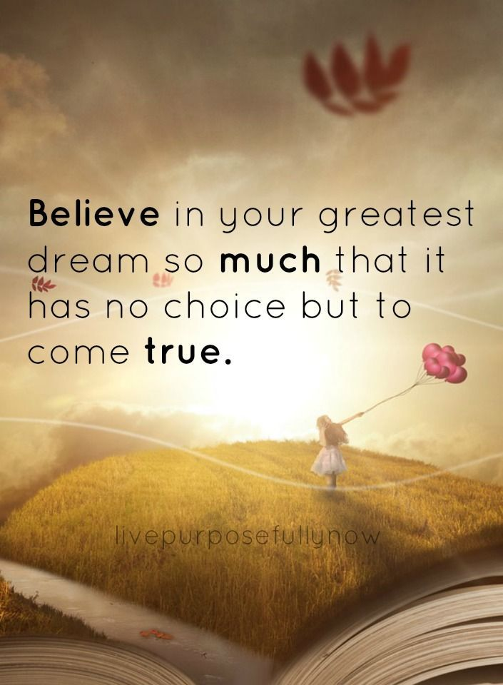 The intensity of your belief helps it to come true.