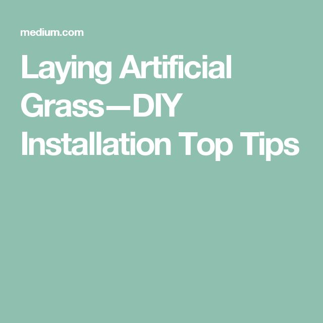 Laying Artificial Grass—DIY Installation Top Tips
