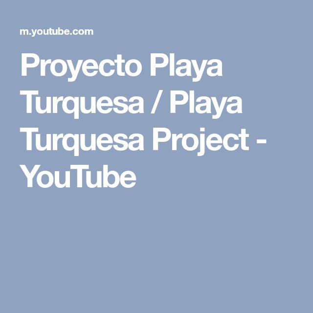 Proyecto Playa Turquesa / Playa Turquesa Project - YouTube