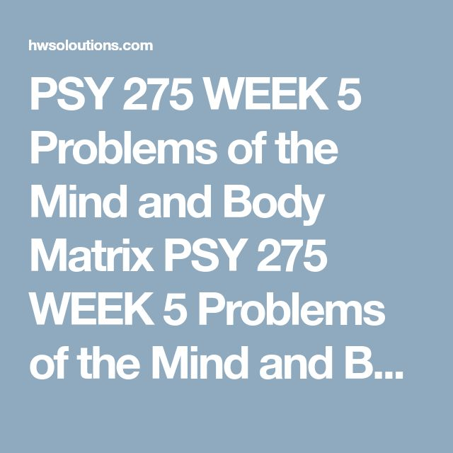 PSY 275 WEEK 5 Problems of the Mind and Body Matrix PSY 275 WEEK 5 Problems of the Mind and Body Matrix Complete the Problems of the Mind and Body Matrix.  Click the Assignment Files tab to submit your assignment.  Problems of the Mind and Body Matrix  Disorder Symptoms Causes Treatments Gender/Cultural Influences (If applicable) Schizophrenia     Anorexia     Somatoform     PSY 275 WEEK 5 Problems of the Mind and Body Matrix PSY 275 WEEK 5 Problems of the Mind and Body Matrix Complete the…