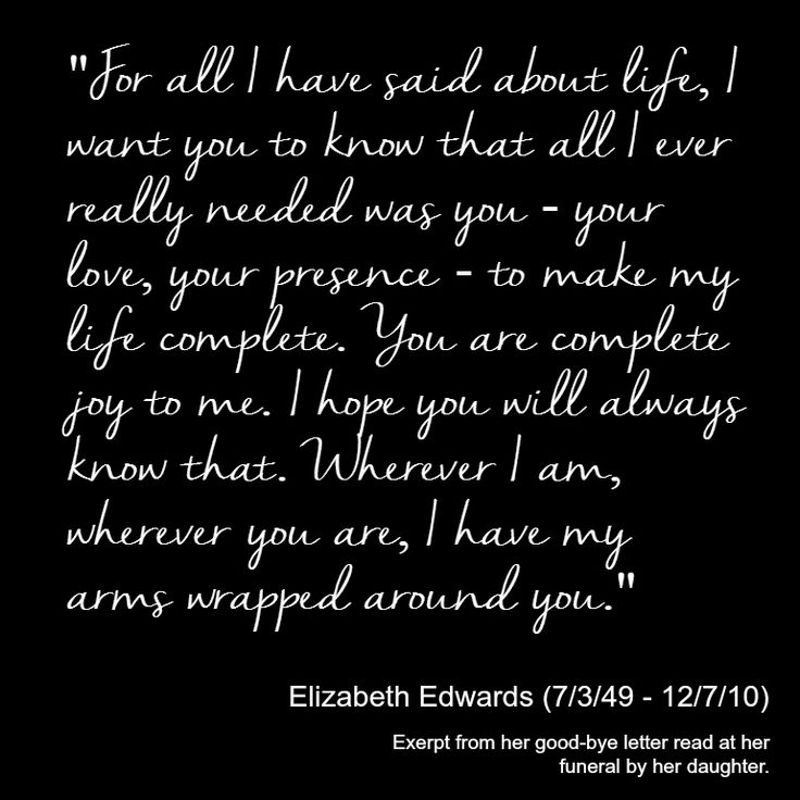 Elizabeth Edwards Quote - All I ever really needed was you  Real-life Heroes and Notable Personalities Who Passed Away in 2010 Who I'll Miss  #quote #quotes