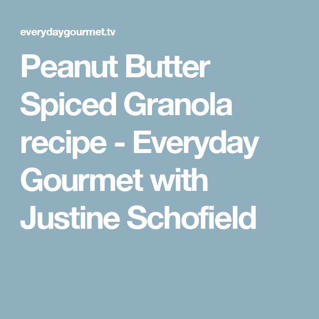 Peanut Butter Spiced Granola recipe - Everyday Gourmet with Justine Schofield