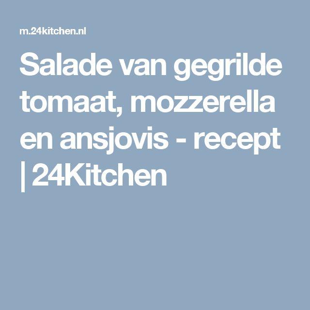Salade van gegrilde tomaat, mozzerella en ansjovis - recept   24Kitchen